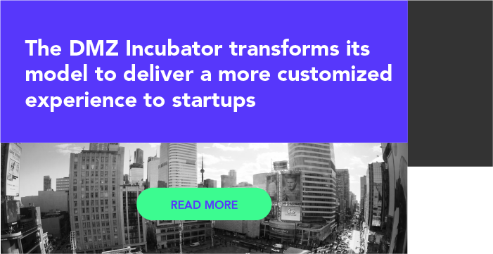 Downtown Toronto with text: The DMZ Incubator transforms its model to deliver a more customized experience to startups